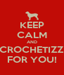 KEEP CALM AND CROCHETIZZ FOR YOU! - Personalised Poster A4 size