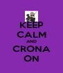 KEEP CALM AND CRONA ON - Personalised Poster A4 size