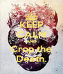KEEP CALM AND Crop the Death. - Personalised Poster A4 size