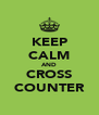 KEEP CALM AND CROSS COUNTER - Personalised Poster A4 size