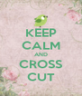 KEEP CALM AND CROSS CUT - Personalised Poster A4 size