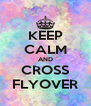 KEEP CALM AND CROSS FLYOVER - Personalised Poster A4 size