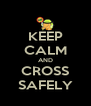 KEEP CALM AND CROSS SAFELY - Personalised Poster A4 size