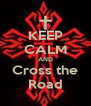 KEEP CALM AND Cross the Road - Personalised Poster A4 size