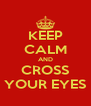 KEEP CALM AND CROSS YOUR EYES - Personalised Poster A4 size