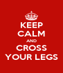 KEEP CALM AND CROSS YOUR LEGS - Personalised Poster A4 size