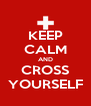 KEEP CALM AND CROSS YOURSELF - Personalised Poster A4 size