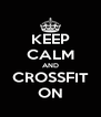 KEEP CALM AND CROSSFIT ON - Personalised Poster A4 size