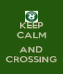 KEEP CALM  AND CROSSING - Personalised Poster A4 size