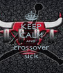 KEEP CALM AND crossover sick - Personalised Poster A4 size