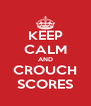KEEP CALM AND CROUCH SCORES - Personalised Poster A4 size