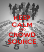 KEEP CALM AND CROWD SOURCE - Personalised Poster A4 size
