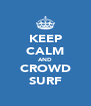 KEEP CALM AND CROWD SURF - Personalised Poster A4 size