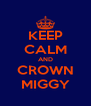 KEEP CALM AND CROWN MIGGY - Personalised Poster A4 size