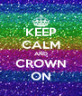 KEEP CALM AND CROWN ON - Personalised Poster A4 size