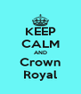 KEEP CALM AND Crown Royal - Personalised Poster A4 size