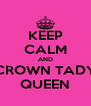 KEEP CALM AND CROWN TADY QUEEN - Personalised Poster A4 size