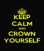 KEEP CALM AND CROWN YOURSELF - Personalised Poster A4 size