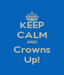 KEEP CALM AND Crowns Up! - Personalised Poster A4 size