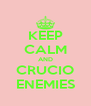 KEEP CALM AND CRUCIO ENEMIES - Personalised Poster A4 size