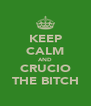 KEEP CALM AND CRUCIO THE BITCH - Personalised Poster A4 size