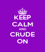 KEEP CALM AND CRUDE ON - Personalised Poster A4 size