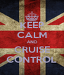 KEEP CALM AND CRUISE CONTROL - Personalised Poster A4 size