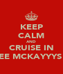 KEEP CALM AND CRUISE IN INDIEE MCKAYYYS CAR - Personalised Poster A4 size