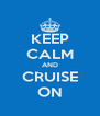 KEEP CALM AND CRUISE ON - Personalised Poster A4 size