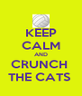 KEEP CALM AND CRUNCH  THE CATS  - Personalised Poster A4 size