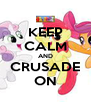KEEP CALM AND CRUSADE ON - Personalised Poster A4 size