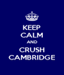 KEEP CALM AND CRUSH CAMBRIDGE - Personalised Poster A4 size