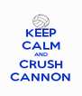 KEEP CALM AND CRUSH CANNON - Personalised Poster A4 size