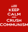 KEEP CALM AND CRUSH COMMUNISM - Personalised Poster A4 size