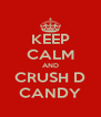 KEEP CALM AND CRUSH D CANDY - Personalised Poster A4 size