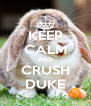 KEEP CALM AND CRUSH DUKE - Personalised Poster A4 size