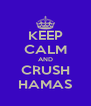 KEEP CALM AND CRUSH HAMAS - Personalised Poster A4 size