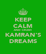 KEEP CALM AND CRUSH KAMRAN'S DREAMS - Personalised Poster A4 size