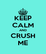 KEEP CALM AND CRUSH ME - Personalised Poster A4 size