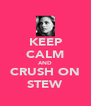 KEEP CALM AND CRUSH ON STEW - Personalised Poster A4 size