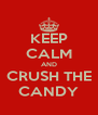 KEEP CALM AND CRUSH THE CANDY - Personalised Poster A4 size