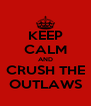 KEEP CALM AND CRUSH THE OUTLAWS - Personalised Poster A4 size