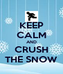 KEEP CALM AND CRUSH THE SNOW - Personalised Poster A4 size