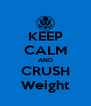 KEEP CALM AND CRUSH Weight - Personalised Poster A4 size