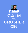 KEEP CALM AND CRUSHER ON - Personalised Poster A4 size