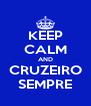 KEEP CALM AND CRUZEIRO SEMPRE - Personalised Poster A4 size