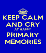 KEEP CALM AND CRY AT HAPPY PRIMARY MEMORIES - Personalised Poster A4 size
