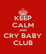 KEEP CALM AND CRY BABY CLUB - Personalised Poster A4 size
