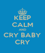 KEEP CALM AND CRY BABY CRY - Personalised Poster A4 size