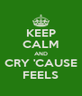 KEEP CALM AND CRY 'CAUSE FEELS - Personalised Poster A4 size